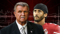 Mike Ditka -- 'Get the Hell Out' Kaepernick! There's Nothing to Protest, Anyway